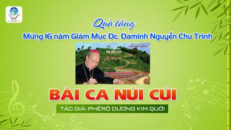 BÀI VÈ NÚI CÚI | Tác giả Phêrô Dương Kim Quới - tặng Đức Cha Đa Minh Nguyễn Chu Trinh dịp 16 năm Giám Mục